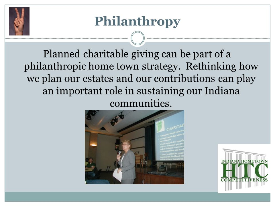 Philanthropy Planned charitable giving can be part of a philanthropic home town strategy.