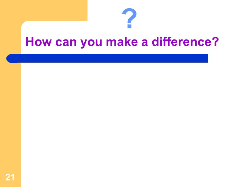 How can you make a difference 21