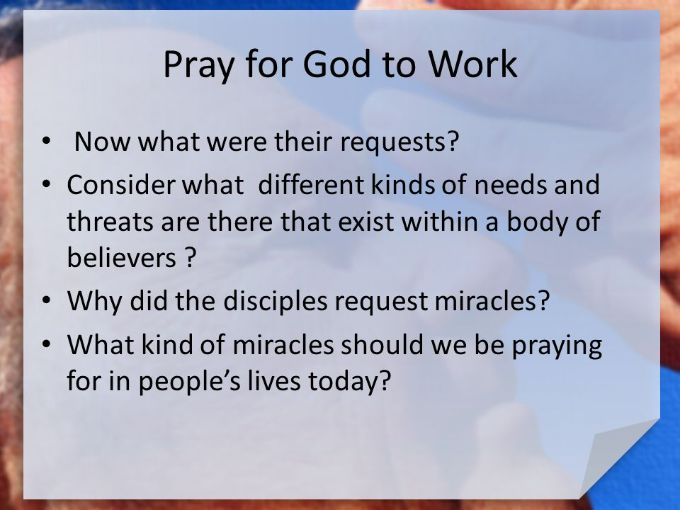 Pray for God to Work Now what were their requests.