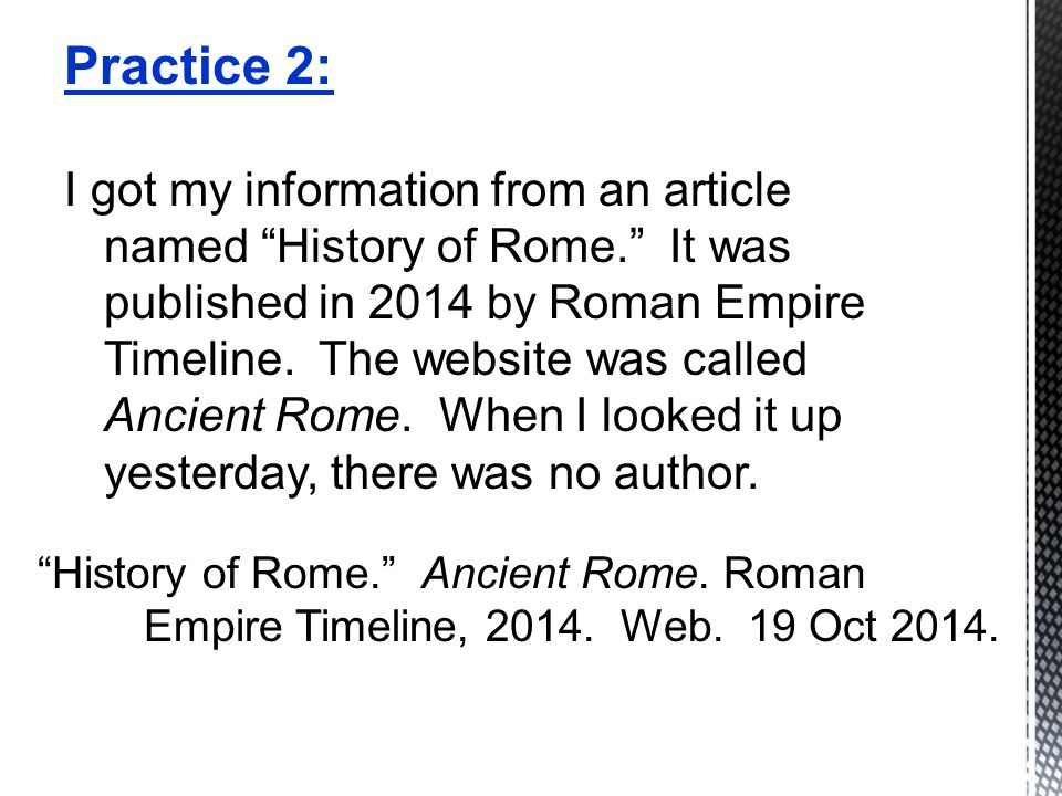 Practice 2: I got my information from an article named History of Rome. It was published in 2014 by Roman Empire Timeline.