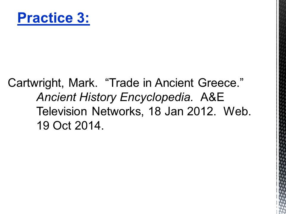 Practice 3: Cartwright, Mark. Trade in Ancient Greece. Ancient History Encyclopedia.