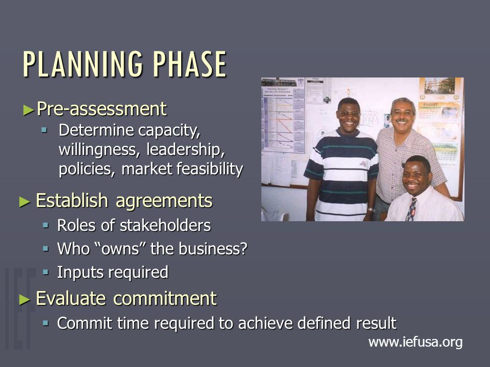 PLANNING PHASE ► Establish agreements  Roles of stakeholders  Who owns the business.