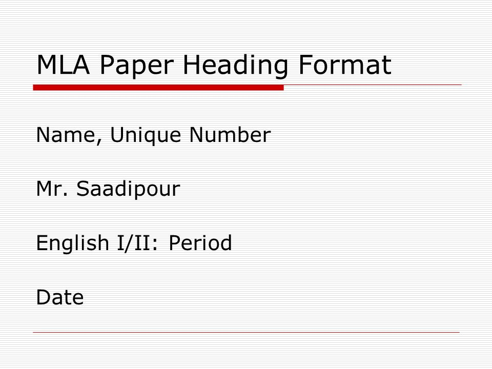 MLA Paper Heading Format Name, Unique Number Mr. Saadipour English I/II: Period Date