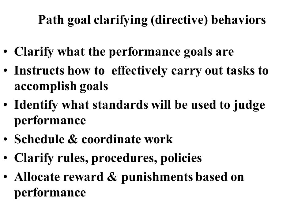 Clarify what the performance goals are Instructs how to effectively carry out tasks to accomplish goals Identify what standards will be used to judge