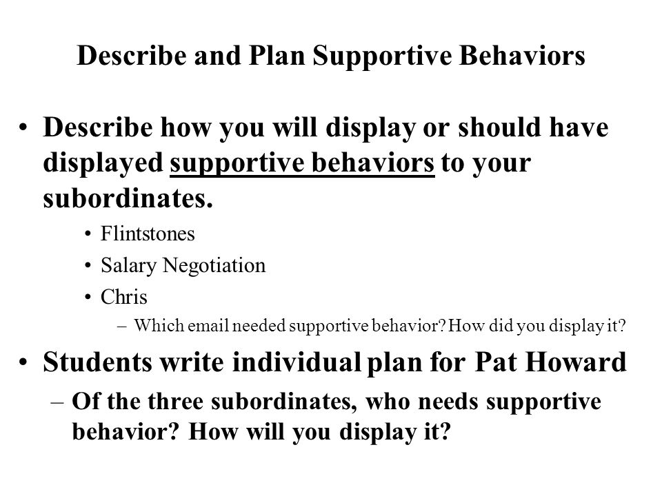 Describe and Plan Supportive Behaviors Describe how you will display or should have displayed supportive behaviors to your subordinates. Flintstones S
