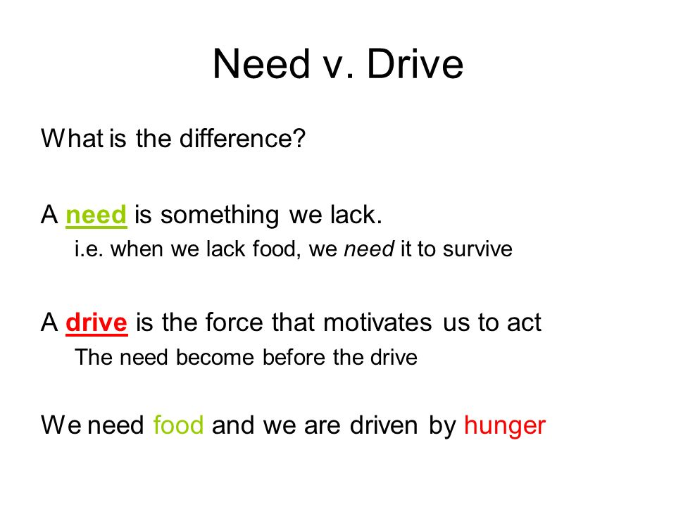 Need v. Drive What is the difference. A need is something we lack.