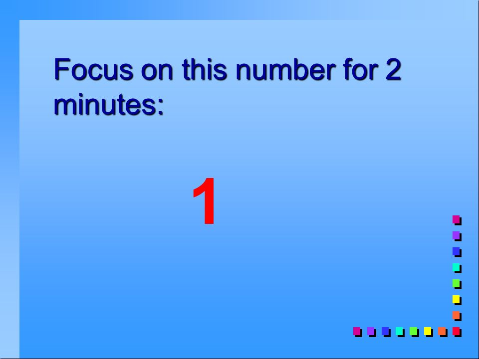 Focus on this number for 2 minutes: 1