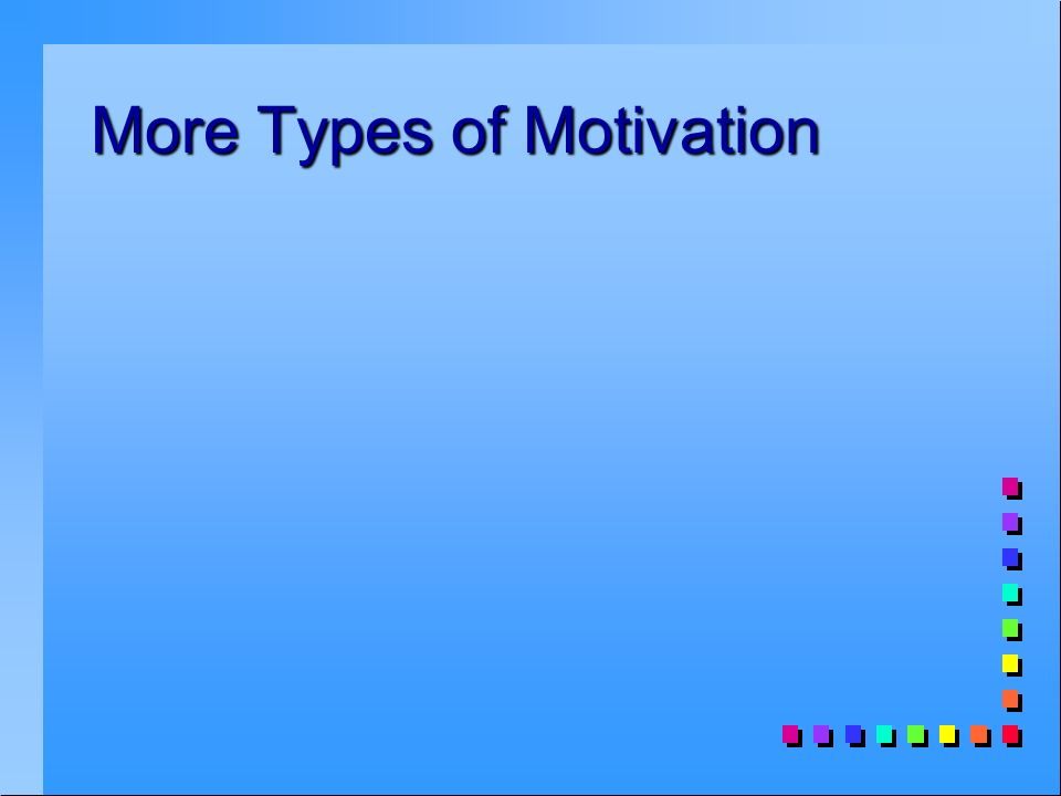 More Types of Motivation