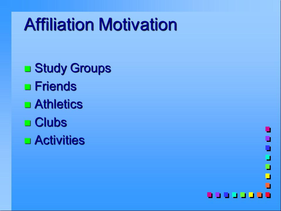Affiliation Motivation n Study Groups n Friends n Athletics n Clubs n Activities