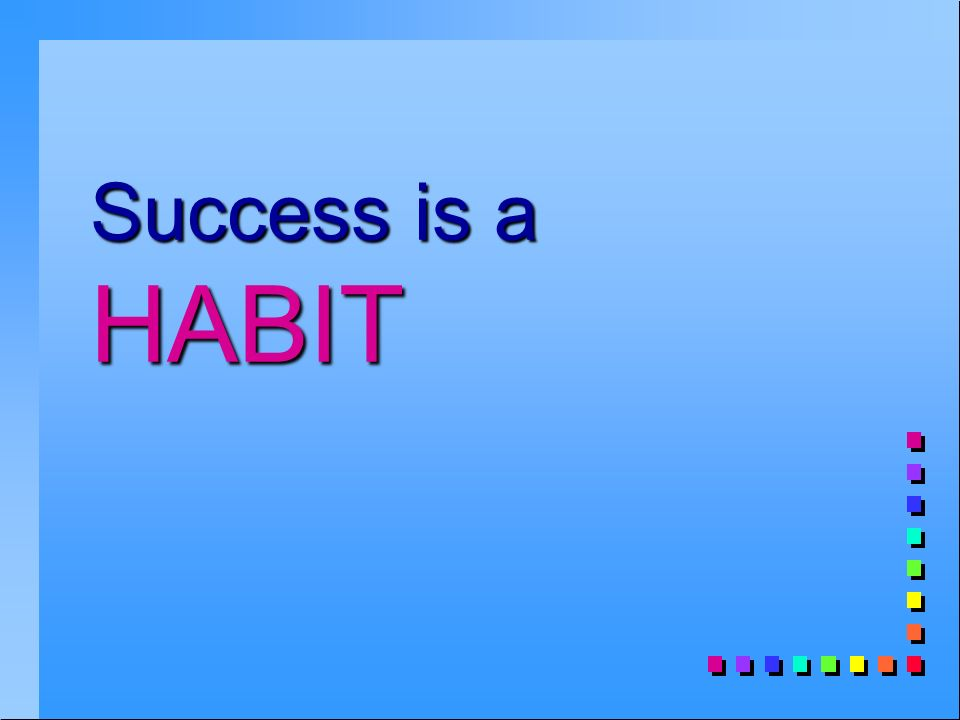 Success is a HABIT