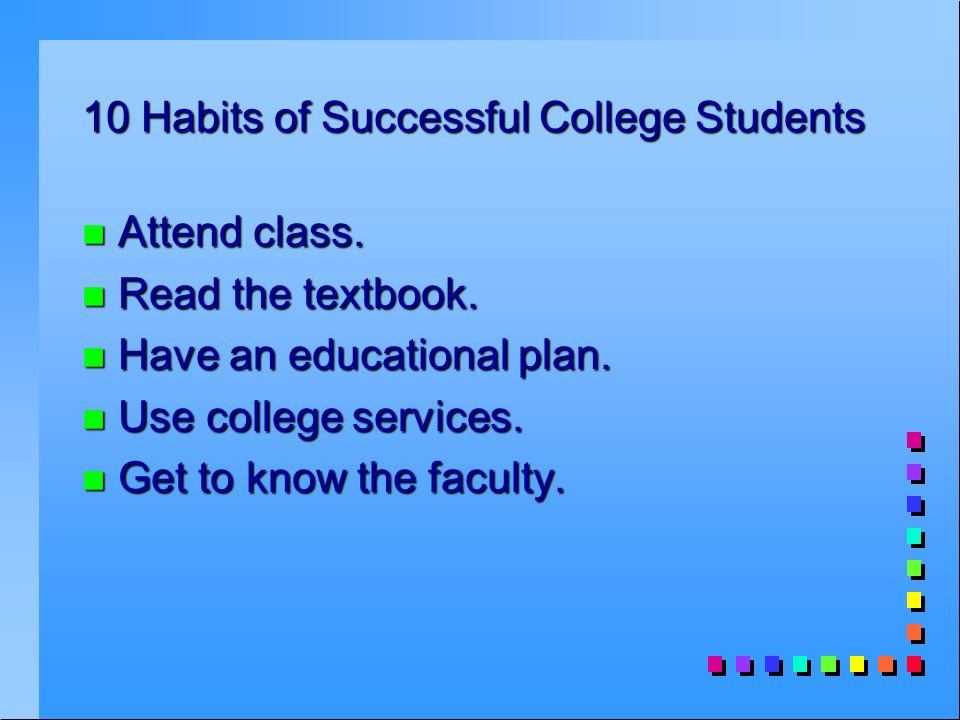 10 Habits of Successful College Students n Attend class.