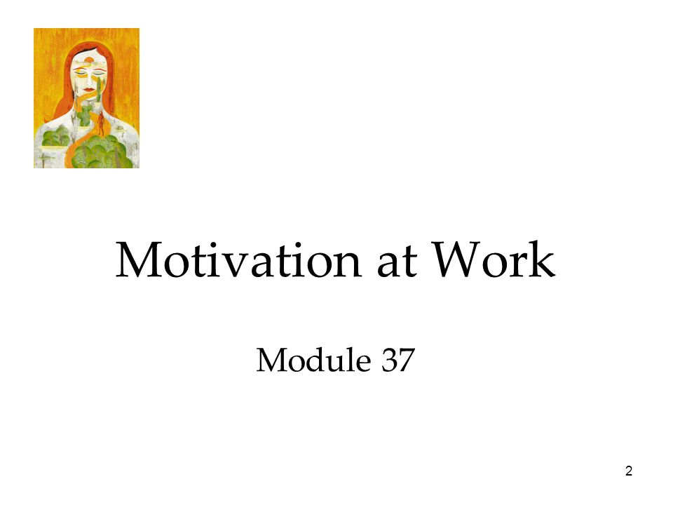 2 Motivation at Work Module 37
