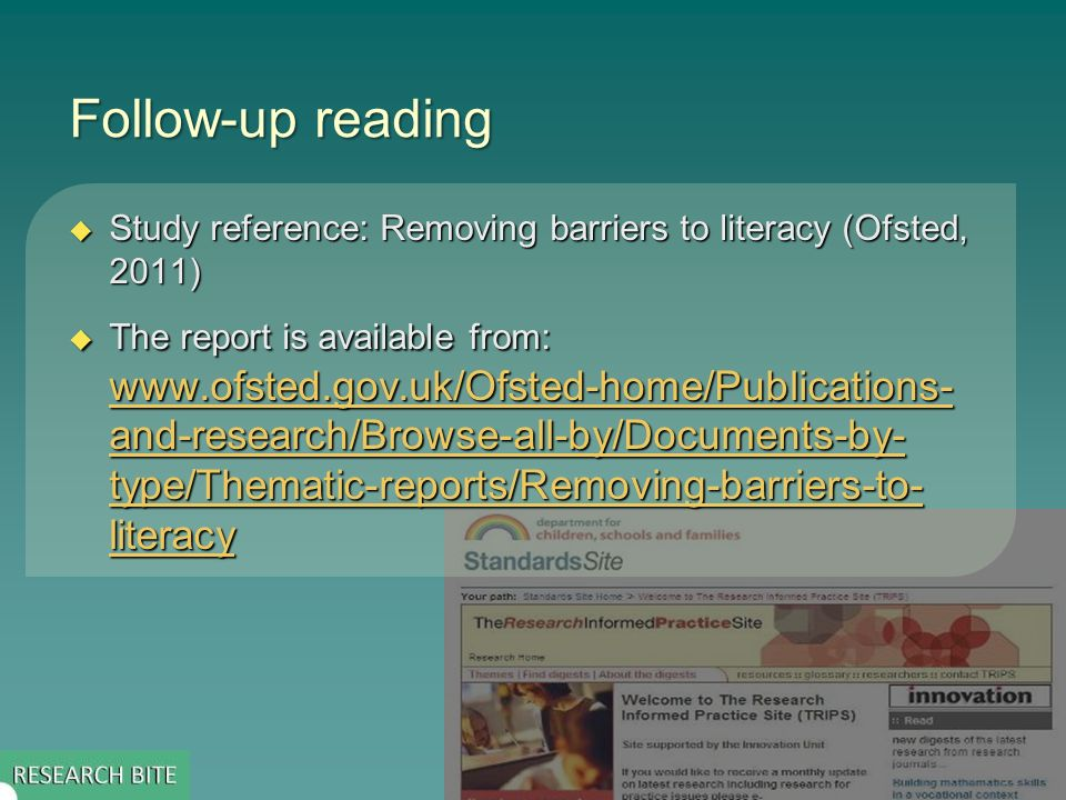 Follow-up reading  Study reference: Removing barriers to literacy (Ofsted, 2011)  The report is available from:   and-research/Browse-all-by/Documents-by- type/Thematic-reports/Removing-barriers-to- literacy   and-research/Browse-all-by/Documents-by- type/Thematic-reports/Removing-barriers-to- literacy   and-research/Browse-all-by/Documents-by- type/Thematic-reports/Removing-barriers-to- literacy