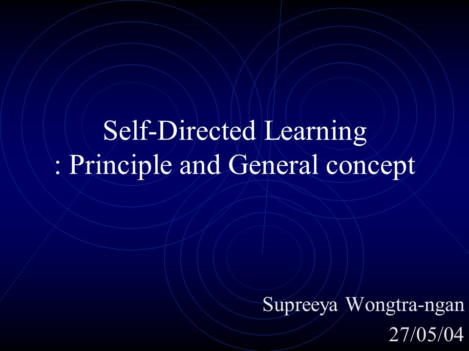 Self-Directed Learning : Principle and General concept Supreeya Wongtra-ngan 27/05/04