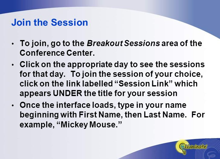 Join the Session To join, go to the Breakout Sessions area of the Conference Center.
