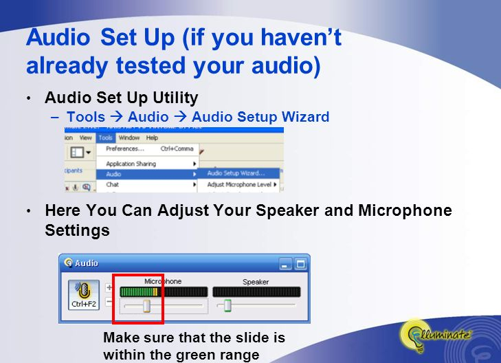 Audio Set Up (if you haven't already tested your audio) Audio Set Up Utility –Tools  Audio  Audio Setup Wizard Here You Can Adjust Your Speaker and Microphone Settings Make sure that the slide is within the green range