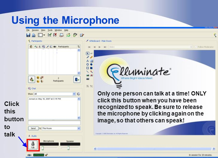 Click this button to talk Using the Microphone Only one person can talk at a time.
