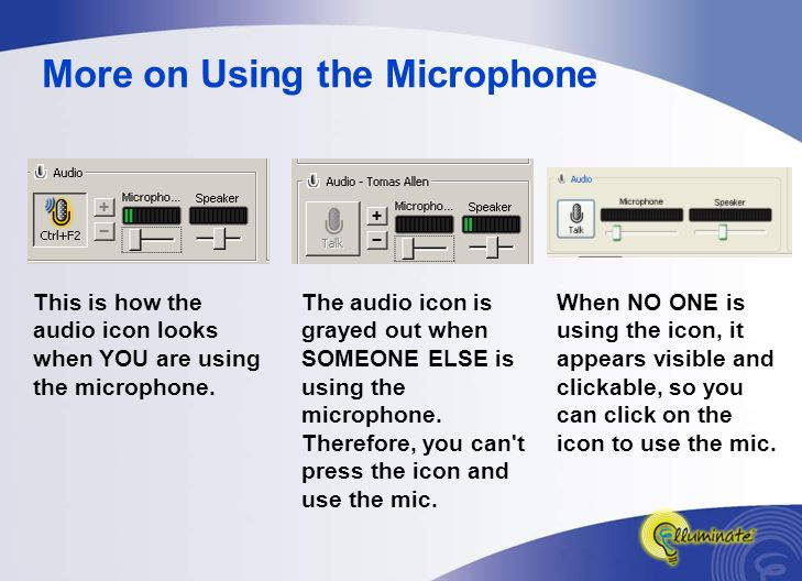 More on Using the Microphone This is how the audio icon looks when YOU are using the microphone.