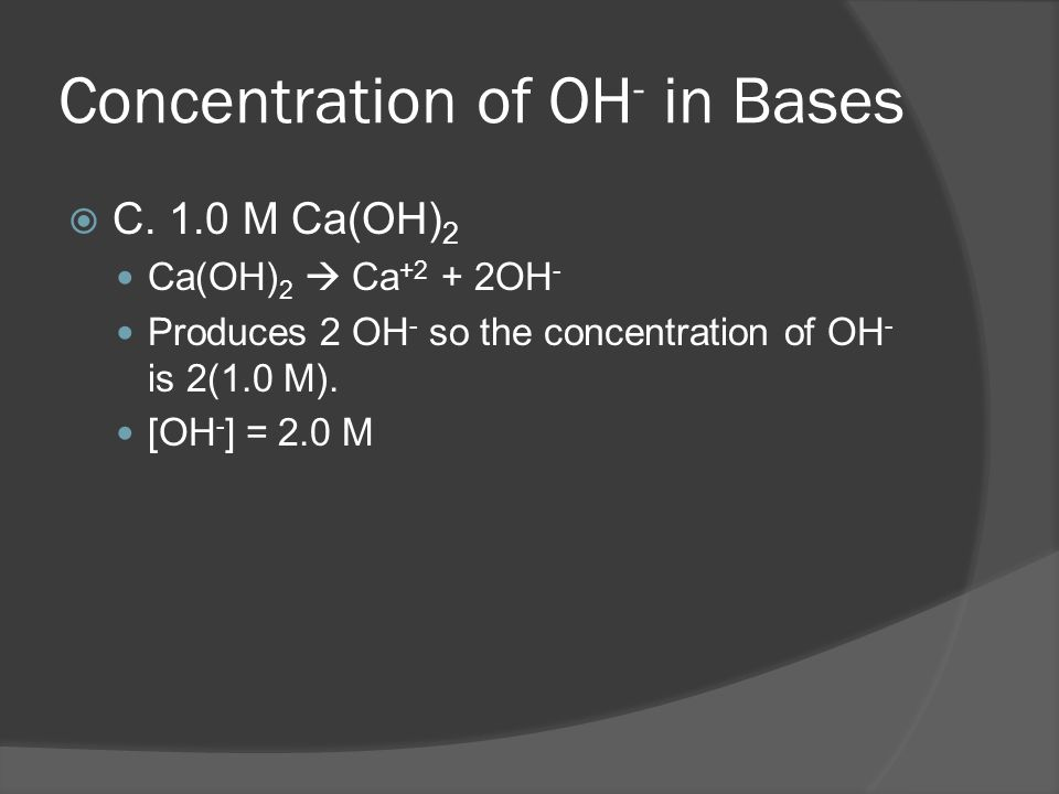 Concentration of OH - in Bases  B.