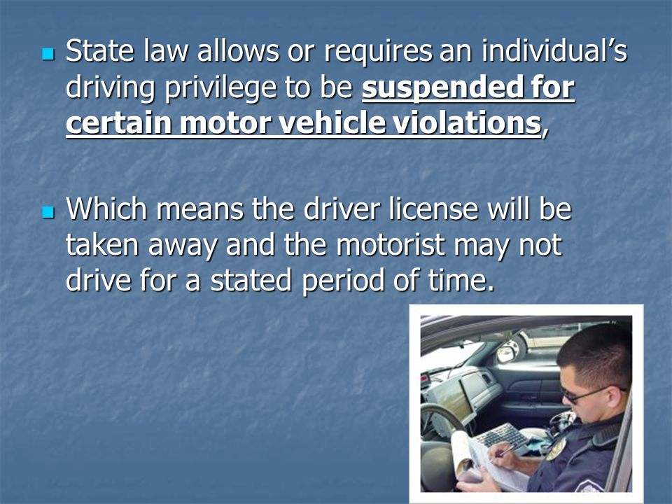 State law allows or requires an individual's driving privilege to be suspended for certain motor vehicle
