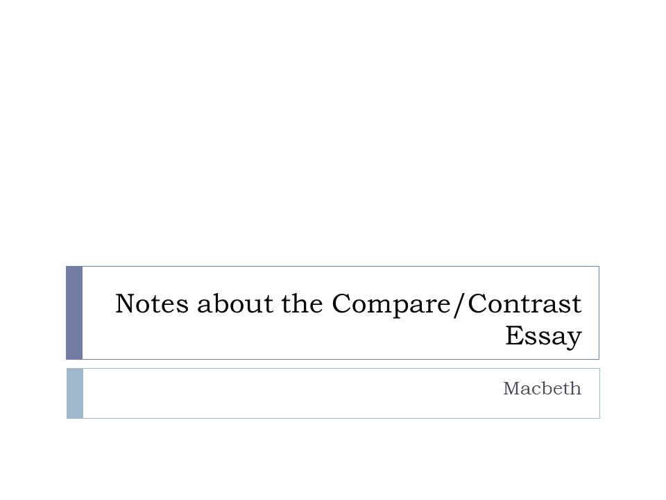 notes about the compare contrast essay macbeth overview  1 notes about the compare contrast essay macbeth