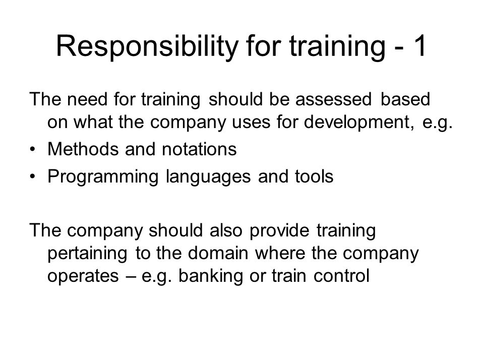 Responsibility for training - 1 The need for training should be assessed based on what the company uses for development, e.g.