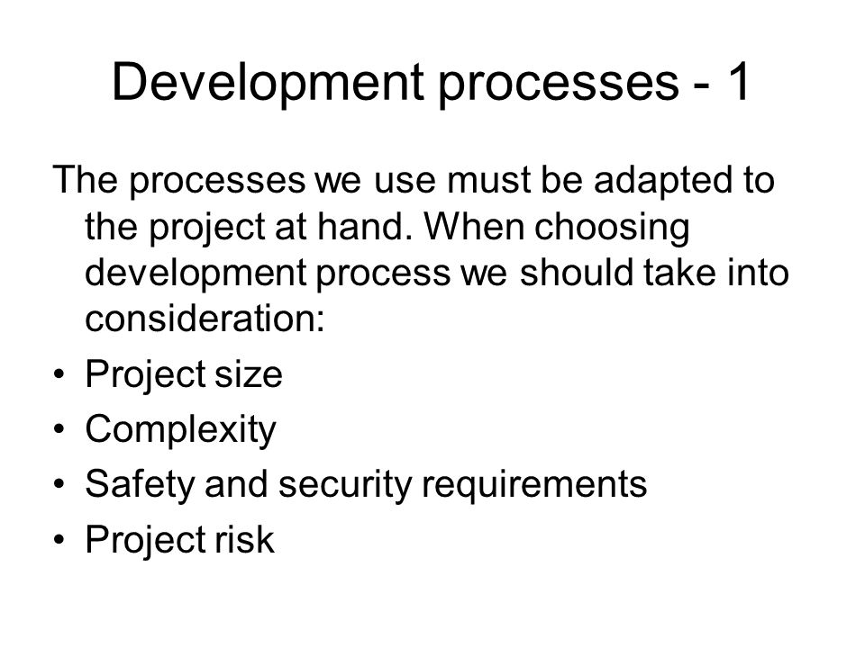 Development processes - 1 The processes we use must be adapted to the project at hand.