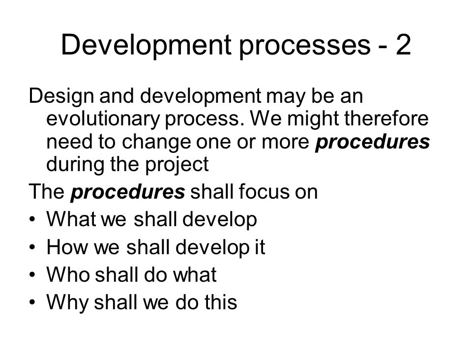 Development processes - 2 Design and development may be an evolutionary process.