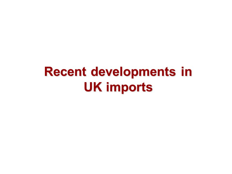 Recent developments in UK imports