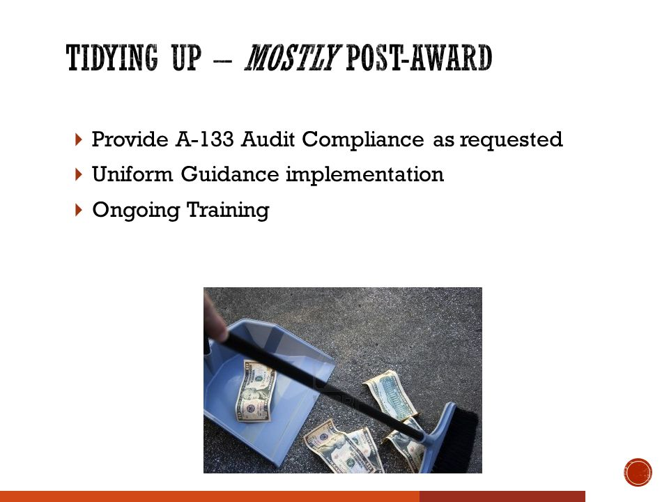  Provide A-133 Audit Compliance as requested  Uniform Guidance implementation  Ongoing Training