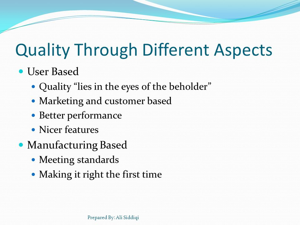 "Quality Through Different Aspects User Based Quality ""lies in the eyes of the beholder"" Marketing and customer based Better performance Nicer features"