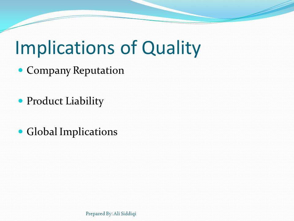 Implications of Quality Company Reputation Product Liability Global Implications Prepared By: Ali Siddiqi