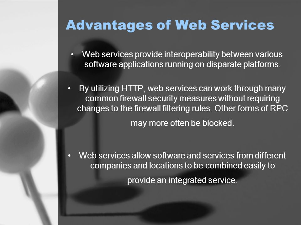 Advantages of Web Services Web services provide interoperability between various software applications running on disparate platforms.