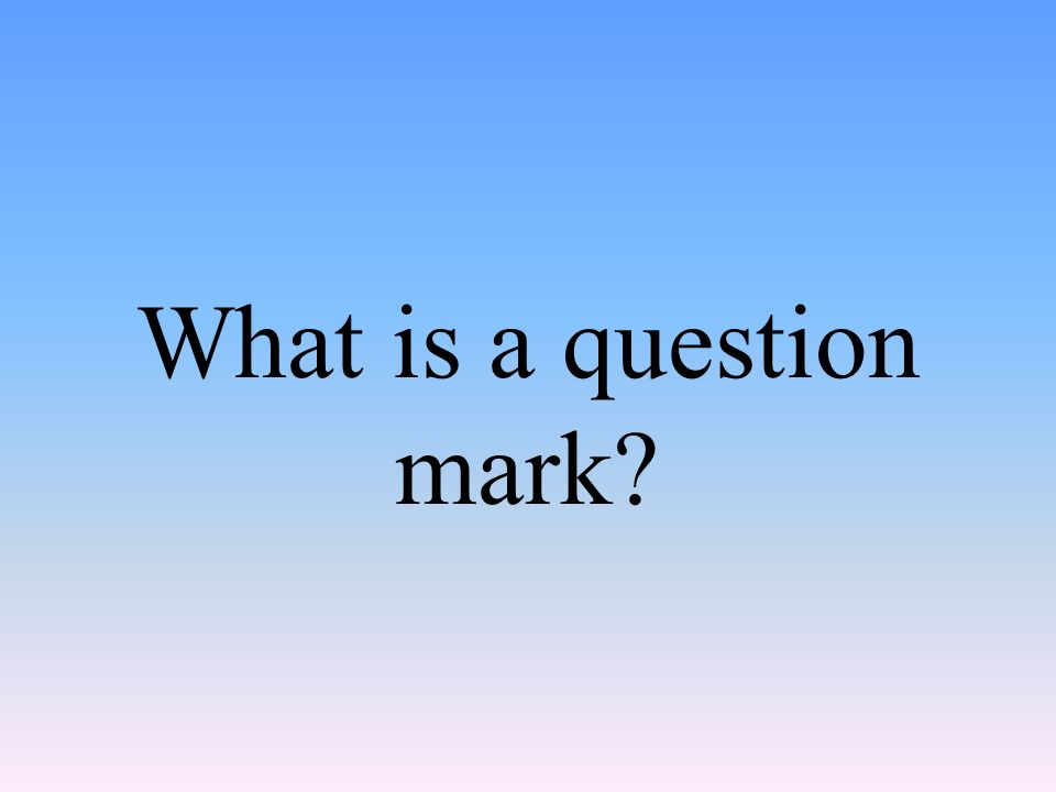 What is a question mark