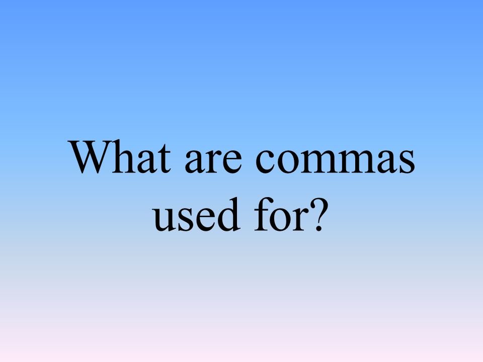 What are commas used for