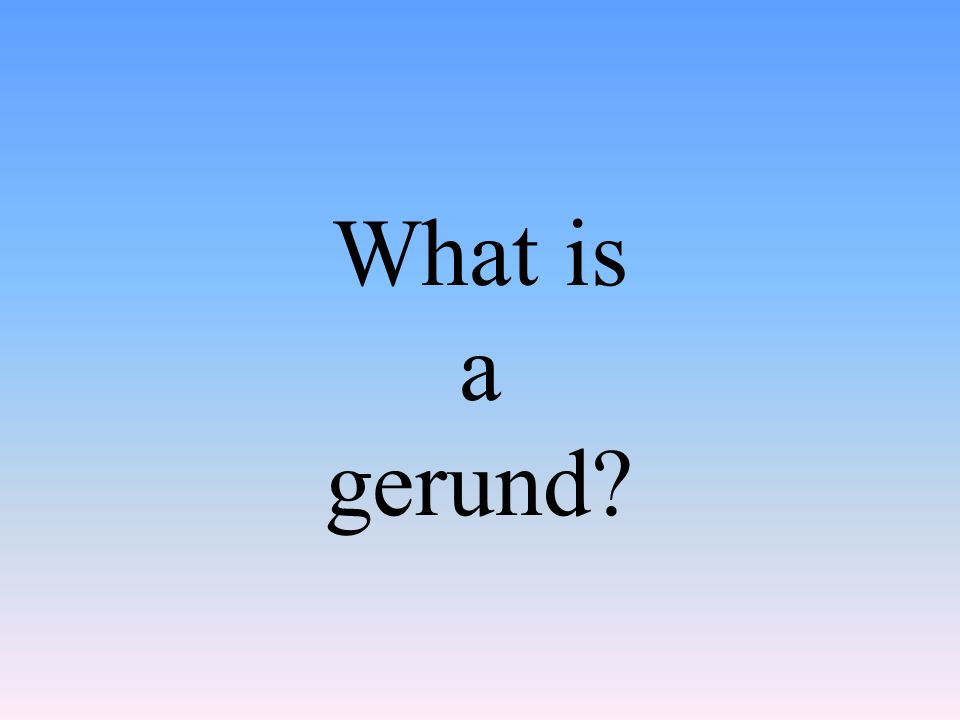 What is a gerund