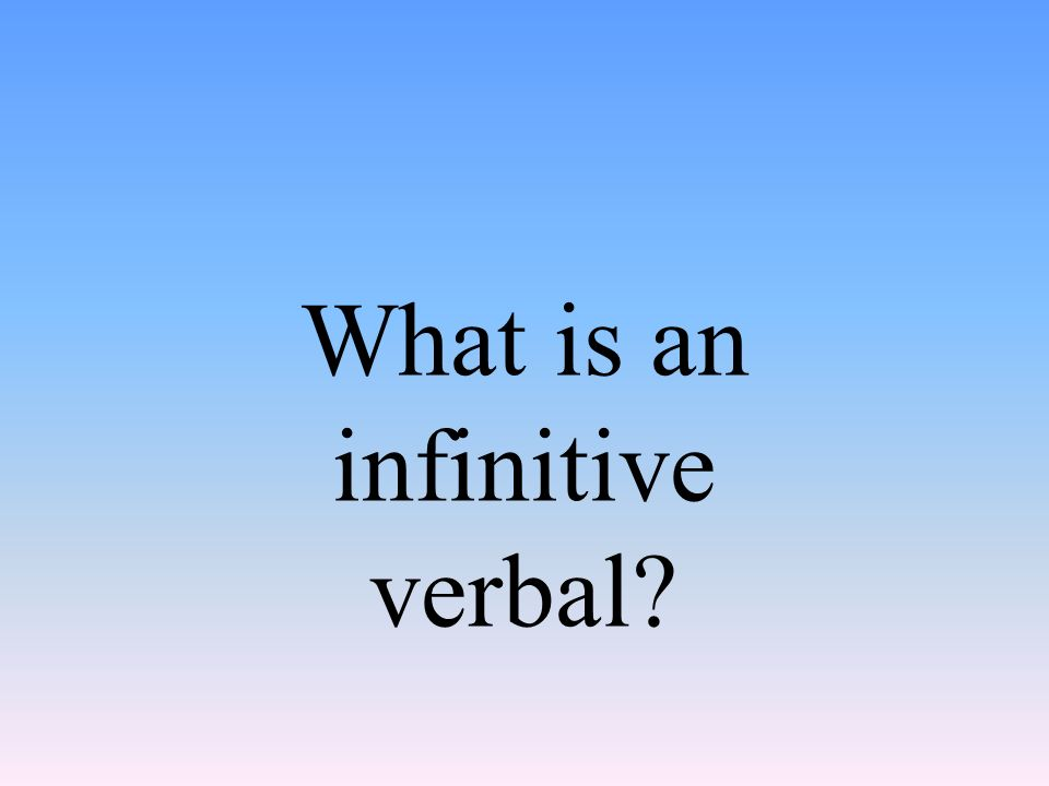 What is an infinitive verbal