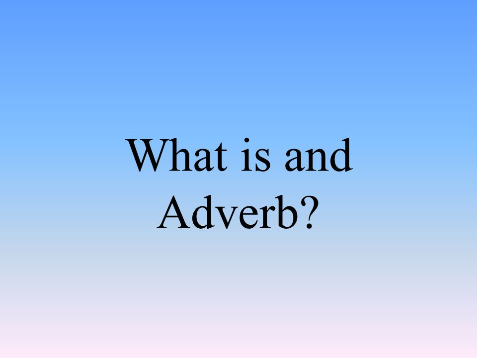 What is and Adverb