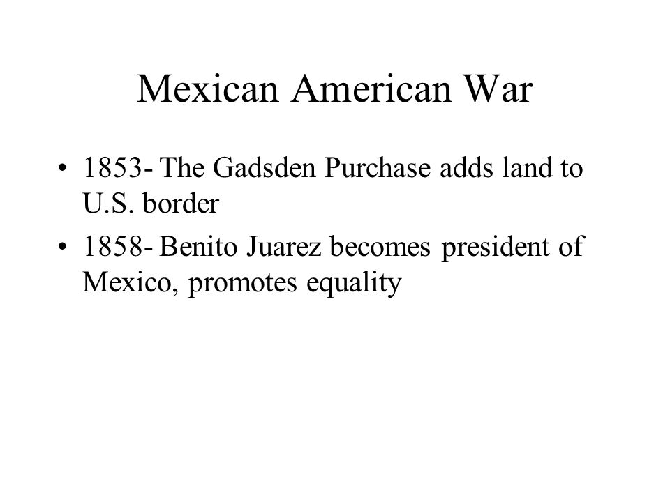 Mexican American War The Gadsden Purchase adds land to U.S.
