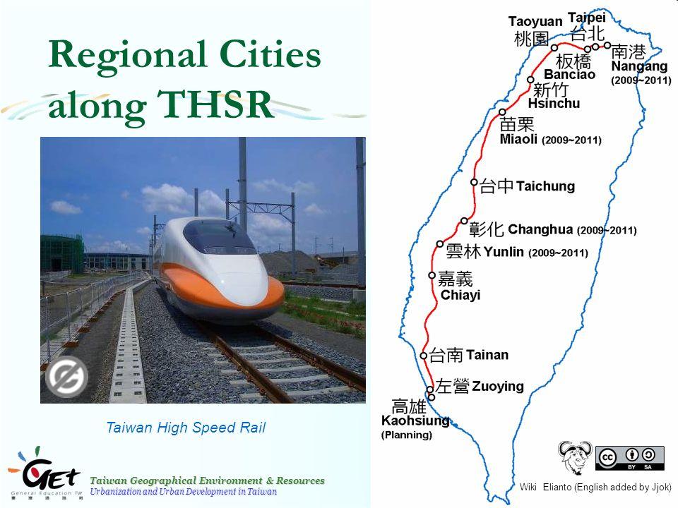 Taiwan Geographical Environment & Resources Urbanization and Urban Development in Taiwan 28 Regional Cities along THSR Taiwan High Speed Rail Wiki Elianto (English added by Jjok)