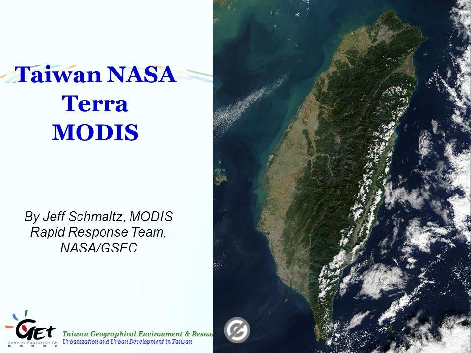 Taiwan Geographical Environment & Resources Urbanization and Urban Development in Taiwan 3 Taiwan NASA Terra MODIS By Jeff Schmaltz, MODIS Rapid Response Team, NASA/GSFC