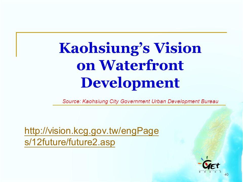 40 Kaohsiung's Vision on Waterfront Development http://vision.kcg.gov.tw/engPage s/12future/future2.asp Source: Kaohsiung City Government Urban Development Bureau