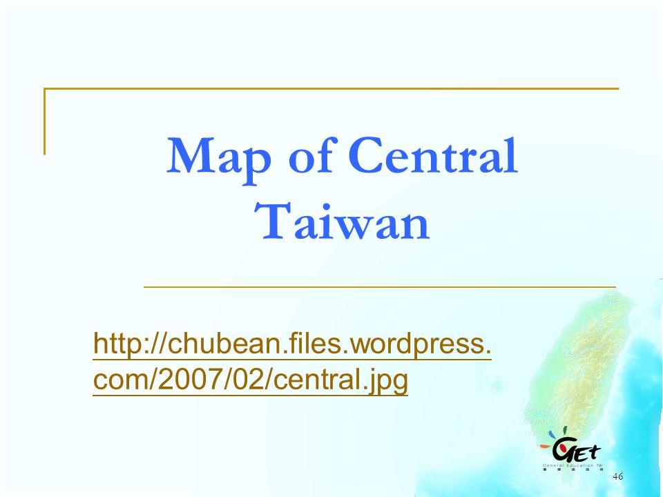 46 Map of Central Taiwan http://chubean.files.wordpress. com/2007/02/central.jpg