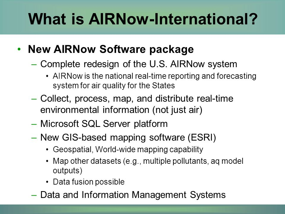 What is AIRNow-International. New AIRNow Software package –Complete redesign of the U.S.