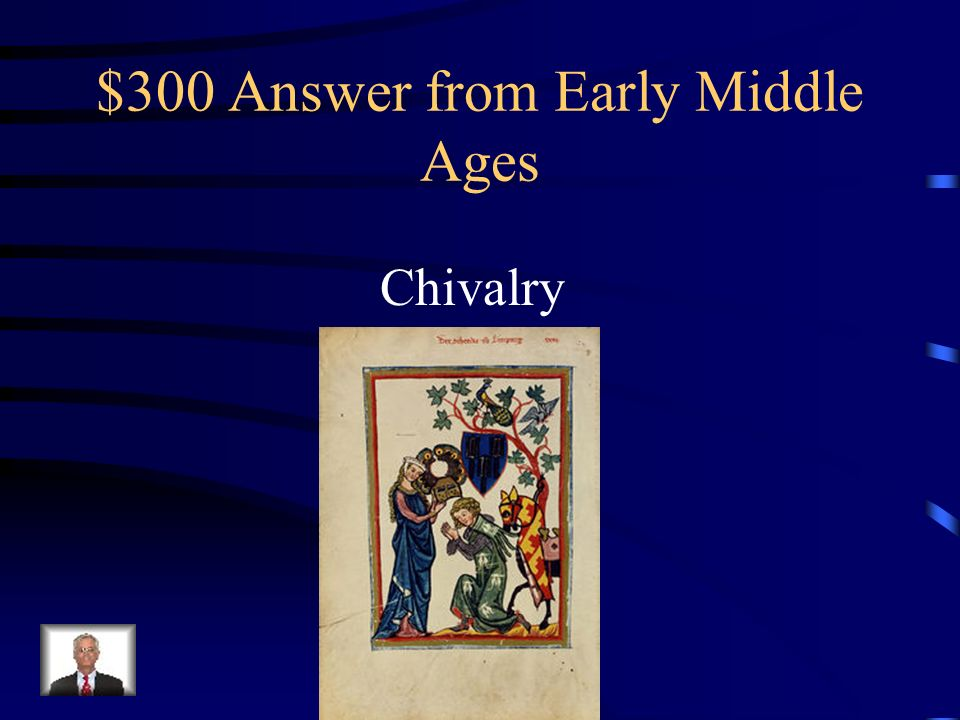 $300 Question from Early Middle Ages Knights followed a code of conduct called