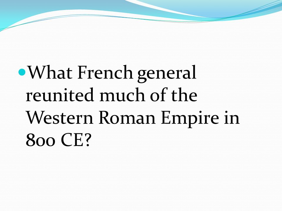 What French general reunited much of the Western Roman Empire in 800 CE