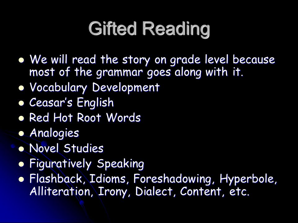 Gifted Reading We will read the story on grade level because most of the grammar goes along with it.