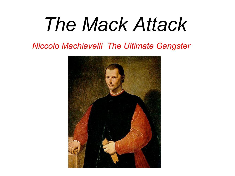 the mack attack niccolo machiavelli the ultimate gangster ppt 1 the mack attack niccolo machiavelli the ultimate gangster
