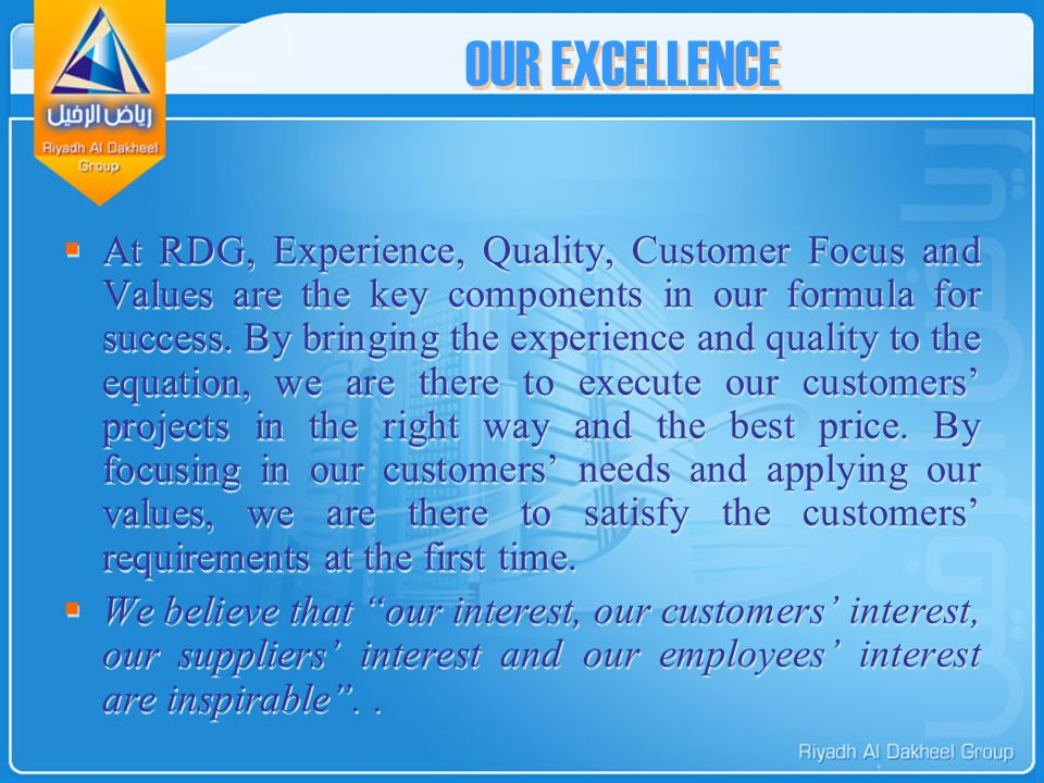 OUR EXCELLENCE  At RDG, Experience, Quality, Customer Focus and Values are the key components in our formula for success.