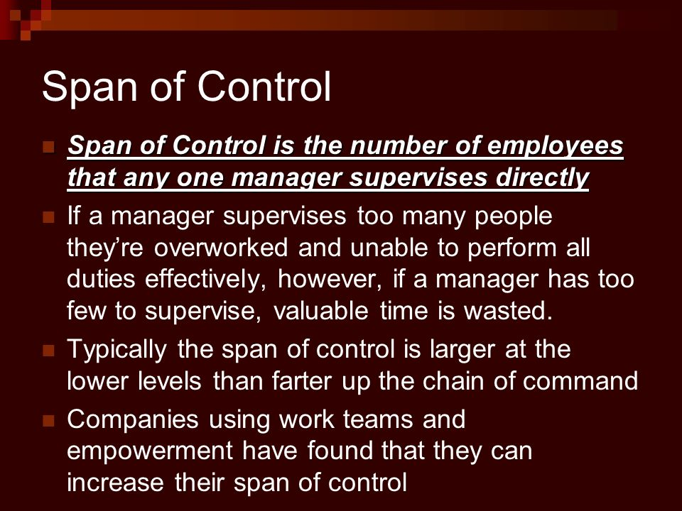 Span of Control Span of Control is the number of employees that any one manager supervises directly Span of Control is the number of employees that an